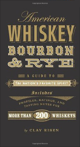 American Whiskey Bourbon & Rye by Clay Risen